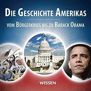 Die Geschichte Amerikas. Vom Bürgerkrieg bis zu Barack Obama Hörbuch