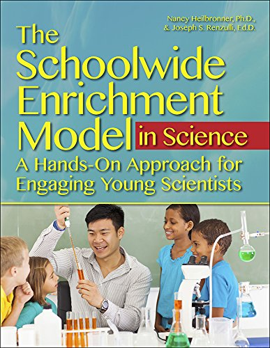 The Schoolwide Enrichment Model in Science: A Hands-On Approach for Engaging Young Scientists PDF