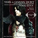 This Is Gonna Hurt: Music, Photography, and Life Through the Distorted Lens of Nikki Sixx Audiobook by Nikki Sixx Narrated by Nikki Sixx