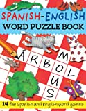 Spanish-English Word Puzzle Book: 14 Fun Spanish and English Word Games (Bilingual Word Puzzle Books) (Spanish Edition)