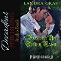 A Rose by Any Other Name: Beyond Fairytales Audiobook by Landra Graf Narrated by Mae Sally-Rouge Pax