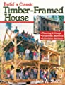 Build a Classic Timber-Framed House: Planning & Design/Traditional Materials/Affordable Methods by Storey Publishing, LLC