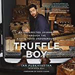 Truffle Boy: My Unexpected Journey Through the Exotic Food Underground | Ian Purkayastha,Kevin West