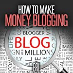 How to Make Money Blogging: How to Make Money Online |  Bri