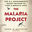The Malaria Project: The U.S. Government's Secret Mission to Find a Miracle Cure Audiobook by Karen M. Masterson Narrated by Kimberly Farr