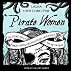 Pirate Women: The Princesses, Prostitutes, and Privateers Who Ruled the Seven Seas Hörbuch von Laura Sook Duncombe Gesprochen von: Hillary Huber