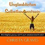Unglaubliches Selbstbewusstsein (Mit Klopfakupressur zum emotionalen Frieden) | Christa Graves