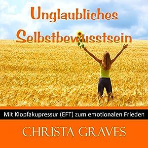 Unglaubliches Selbstbewusstsein (Mit Klopfakupressur zum emotionalen Frieden) Hörbuch