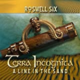 Terra Incognita: A Line in the Sand by Roswell Six (2010-06-22)