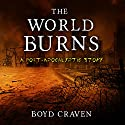 The World Burns: A Post-Apocalyptic Story (       UNABRIDGED) by Boyd Craven III Narrated by Kevin Pierce