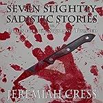 Seven Slightly Sadistic Stories | Jeremiah Cress
