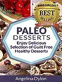 Paleo Desserts: Enjoy Delicious Selection of Guilt Free Healthy Desserts