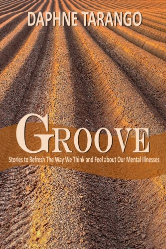 Groove: Stories to Refresh the Way We Think and Feel about Our Mental Illnesses PDF