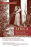 img - for Africa: What It Gave Me, What It Took from Me: Remembrances from My Life as a German Settler in South West Africa book / textbook / text book