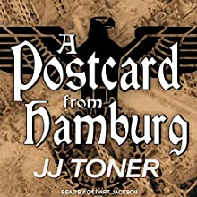 A Postcard from Hamburg: Black Orchestra, Book 3 Audiobook by JJ Toner Narrated by Gildart Jackson