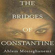 The Bridges of Constantine (       UNABRIDGED) by Ahlem Mosteghanemi, Raphael Cohen (translator) Narrated by Roger Clark