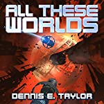 All These Worlds: Bobiverse, Book 3   Dennis E. Taylor