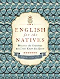 English for the Natives: Discover the Grammar You Don't Know You Know (English Edition)