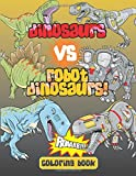img - for Dinosaurs vs. Robot Dinosaurs! Coloring Book (Super Fun Coloring Books For Kids) (Volume 44) book / textbook / text book