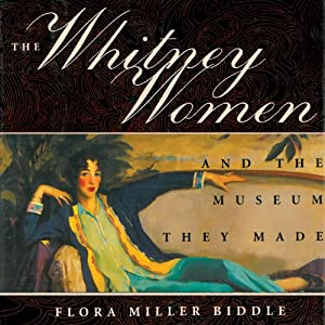 The Whitney Women and the Museum They Made: A Family Memoir | [Flora Miller Biddle]