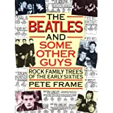 The Beatles & Some Other Guys: Rock Family Trees of the Early Sixties ~ Pete Frame