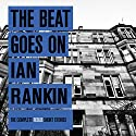 The Beat Goes On: The Complete Rebus Short Stories (       UNABRIDGED) by Ian Rankin Narrated by James Macpherson, Ian Rankin