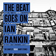 The Beat Goes On: The Complete Rebus Short Stories (       UNABRIDGED) by Ian Rankin Narrated by Ian Rankin, James Macpherson