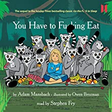 You Have to F--king Eat (       UNABRIDGED) by Adam Mansbach Narrated by Stephen Fry