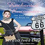 Enchanted Encounters: Get Your Kiss on Route 66 Series | Teresa Ives Lilly