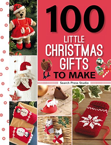 Quick and Easy Christmas Gifts to Make - Knitting, Crochet and Craft Patterns 100 Little Christmas Gifts to Make (100 Little Gifts to Make)