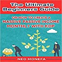 Kindle Publishing: The Ultimate Beginners Guide on How to Create a Massive Passive Income Monthly with KDP Audiobook by Neo Monefa Narrated by Stephanie Quinn