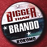 Bigger Than Brando by Kokomo (2014-08-08?