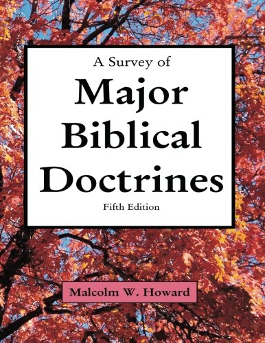 A Survey Of Major Biblical Doctrines: Fifth Edition