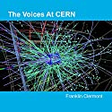 The Voices at CERN (       UNABRIDGED) by Franklin Clermont Narrated by Cynthia Wallace