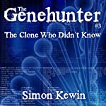 The Clone Who Didn't Know: The Genehunters Series, Book 3 | Simon Kewin