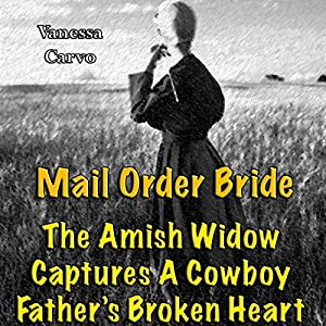 Mail Order Bride: The Amish Widow Captures A Cowboy Father's Broken Heart (Western Christian Romance) Audiobook