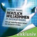 Herzlich Willkommen im Datengefängnis: Wie wir zukünftig leben, lieben und einkaufen werden Hörbuch von Michael Ehlers Gesprochen von: Otto Strecker