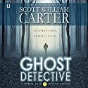 Ghost Detective: A Myron Vale Investigation Audiobook by Scott William Carter Narrated by Steven Roy Grimsley