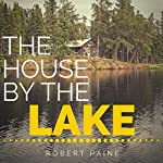 The House by the Lake: A Post-Apocalyptic Novella | Robert Paine