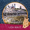 Twisted Threads: Mainely Needlepoint Mystery Series #1 Audiobook by Lea Wait Narrated by Christina Delaine