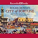 City of Fortune: How Venice Rule the Seas (       UNABRIDGED) by Roger Crowley Narrated by Edoardo Ballerini