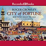 City of Fortune: How Venice Rule the Seas | Roger Crowley