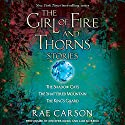 The Girl of Fire and Thorns Stories (       UNABRIDGED) by Rae Carson Narrated by Jennifer Ikeda, Luis Moreno