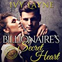The Billionaire's Secret Heart Hörbuch von Ivy Layne Gesprochen von: CJ Bloom, Beckett Greylock