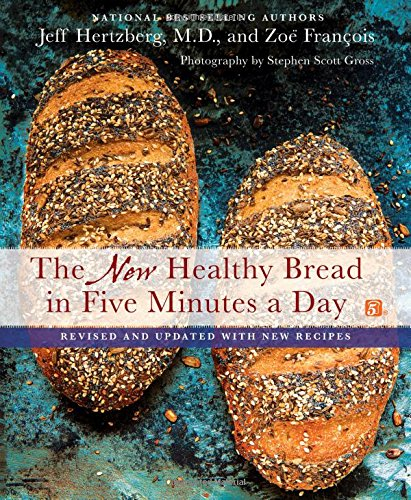 The New Healthy Bread in Five Minutes a Day: Revised and Updated with New Recipes by Jeff Hertzberg, Zoë François