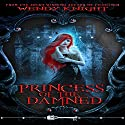 Princess of the Damned Audiobook by Wendy Knight Narrated by Hannah Preisinger