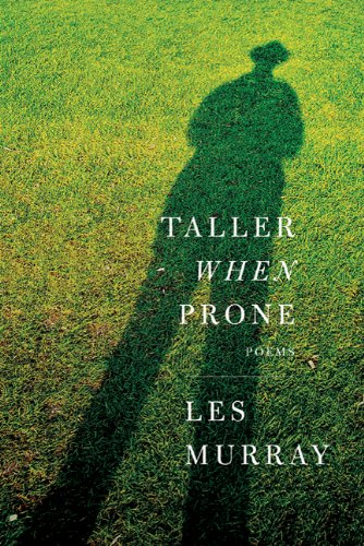 Taller When Prone: Poems, Les Murray
