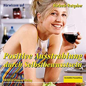 Positive Ausstrahlung durch Selbstbewusstsein Hörbuch