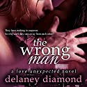 The Wrong Man: Love Unexpected, Volume 2 Audiobook by Delaney Diamond Narrated by Michael Pauley