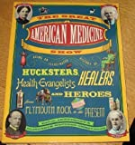img - for The Great American Medicine Show: Being an Illustrated History of Hucksters, Healers, Health Evangelists and Heroes from Plymouth Rock to the Present book / textbook / text book